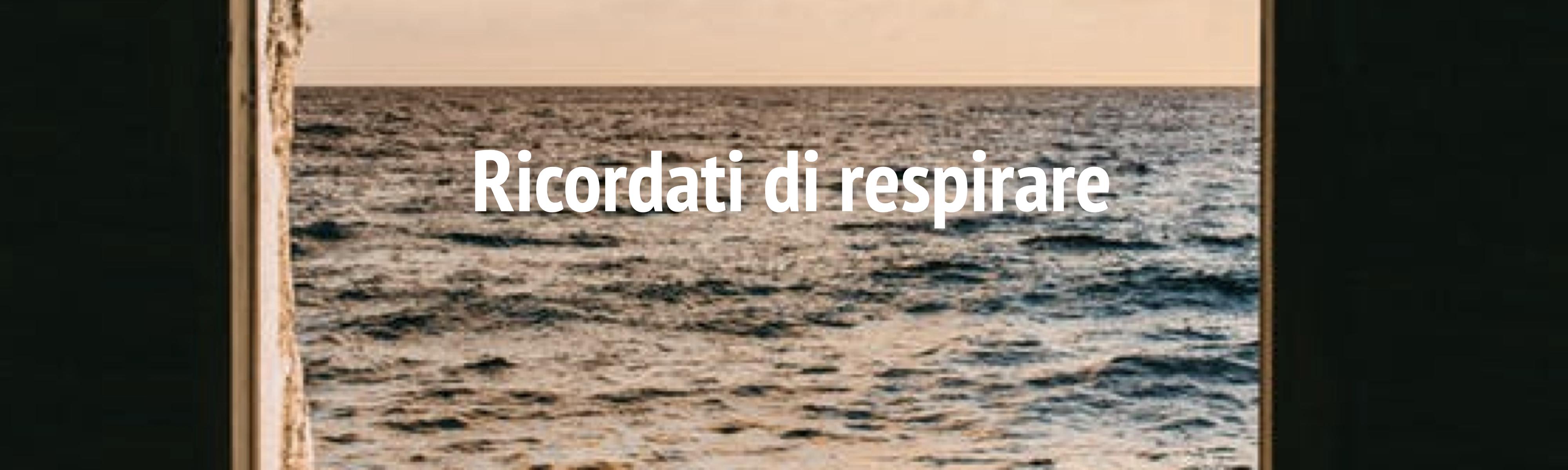 Ricordati di respirare - una finestra con vista sul mare